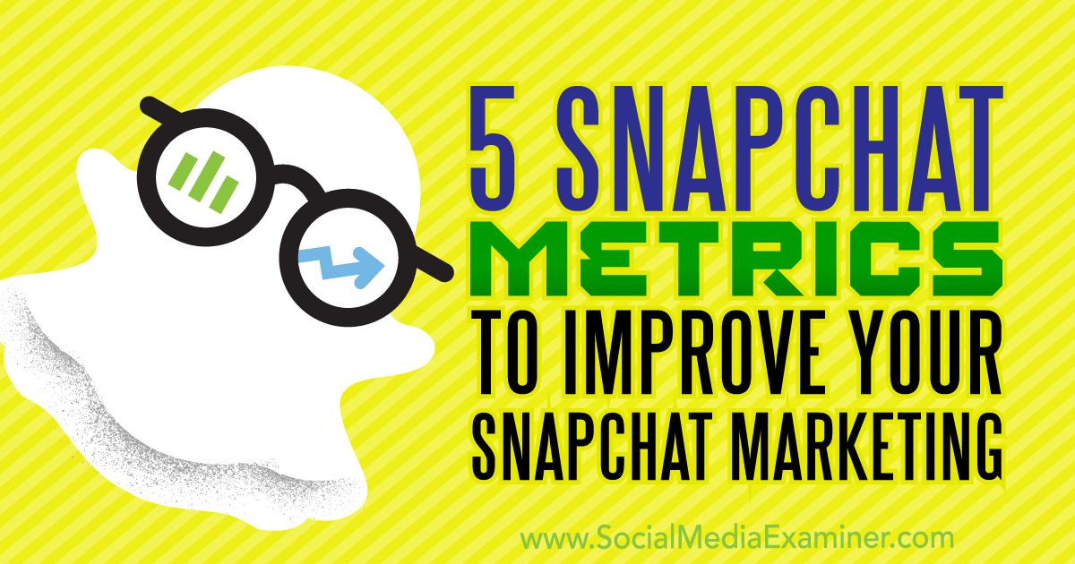 5 Snapchat Metrics to Improve Your Snapchat Marketing