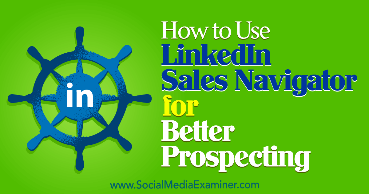 How to Use LinkedIn Sales Navigator for Better Prospecting
