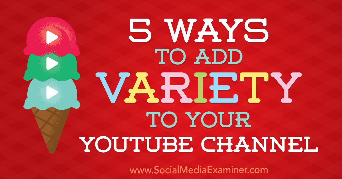 5 Ways to Add Variety to Your YouTube Channel
