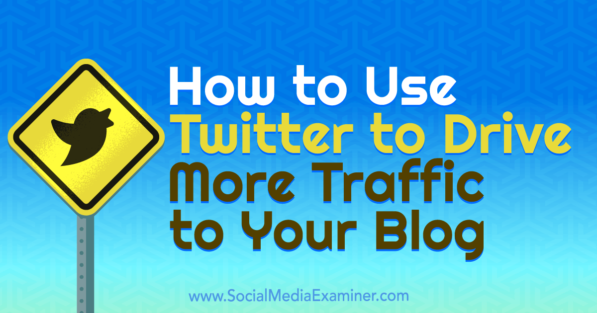 How to Use Twitter to Drive More Traffic to Your Blog