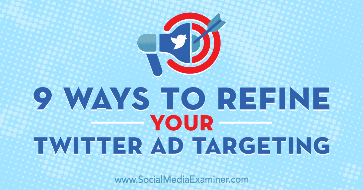 9 Ways to Refine Your Twitter Ad Targeting