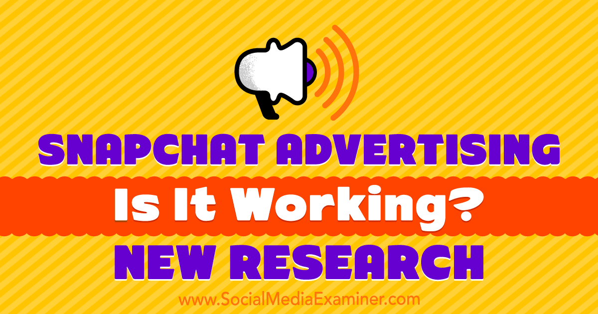Snapchat Advertising: Is It Working? New Research