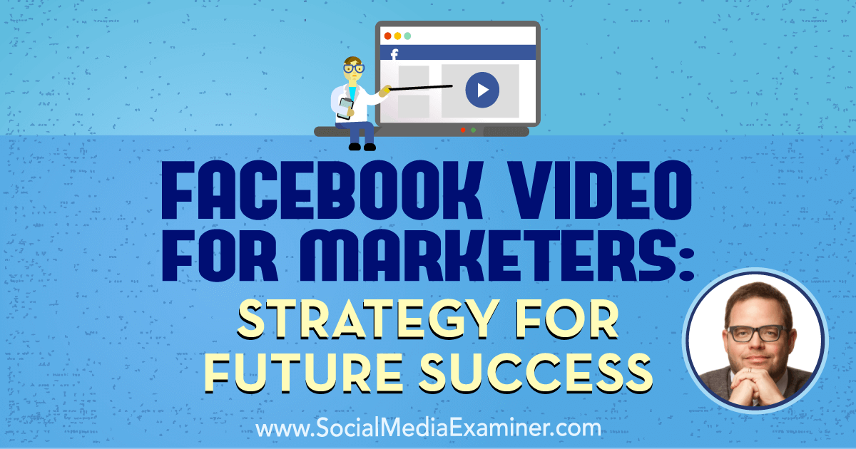 Facebook Video for Marketers: Strategy for Future Success