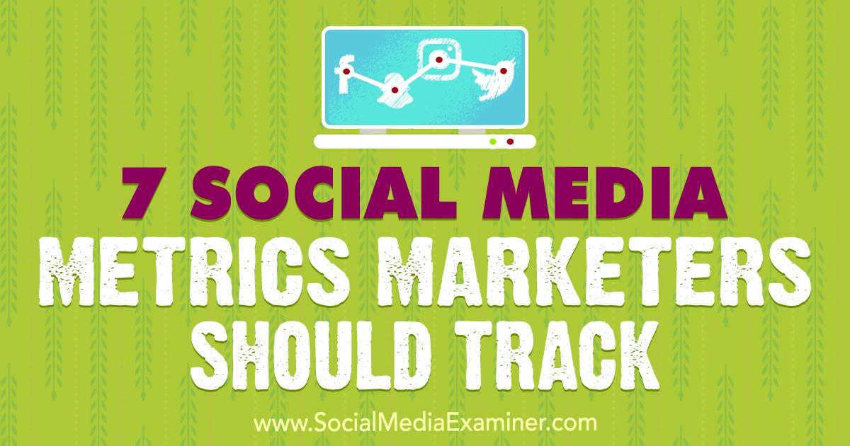 7 Social Media Metrics Marketers Should Track