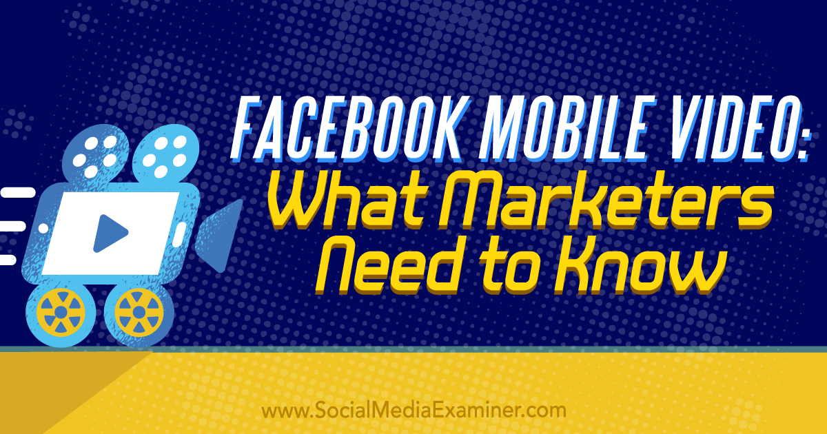 Facebook Mobile Video: What Marketers Need to Know