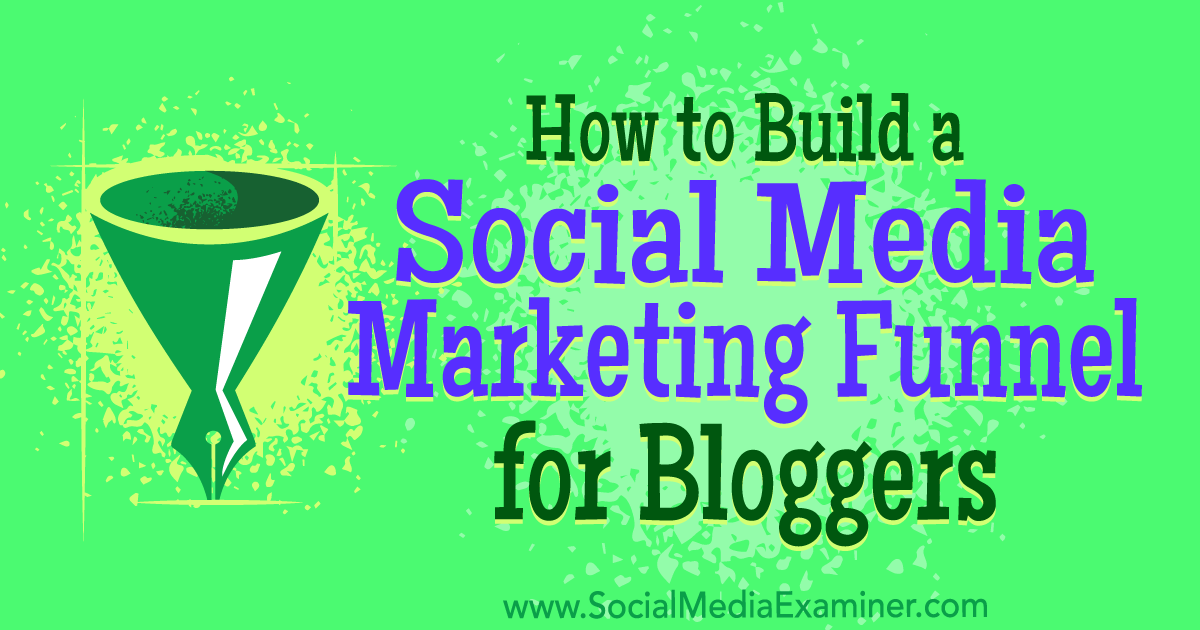 How to Build a Social Media Marketing Funnel for Bloggers