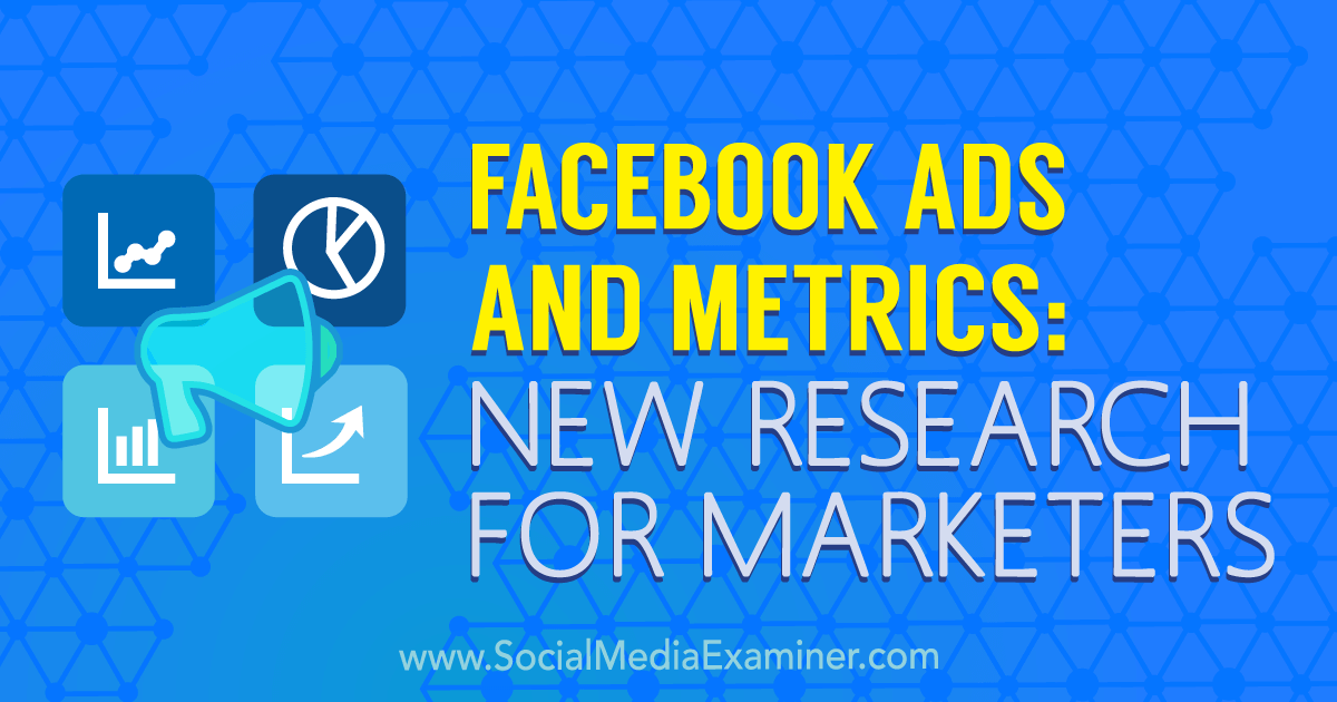 Facebook Ads and Metrics: New Research for Marketers