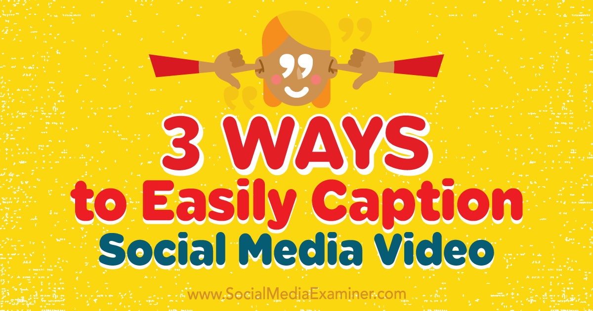 3 Ways to Easily Caption Social Media Video
