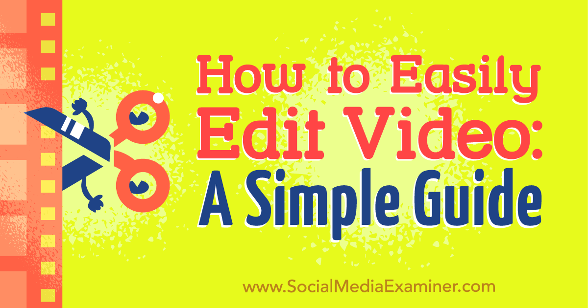 How to Easily Edit Video: A Simple Guide