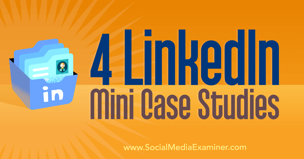 4 LinkedIn Mini Case Studies