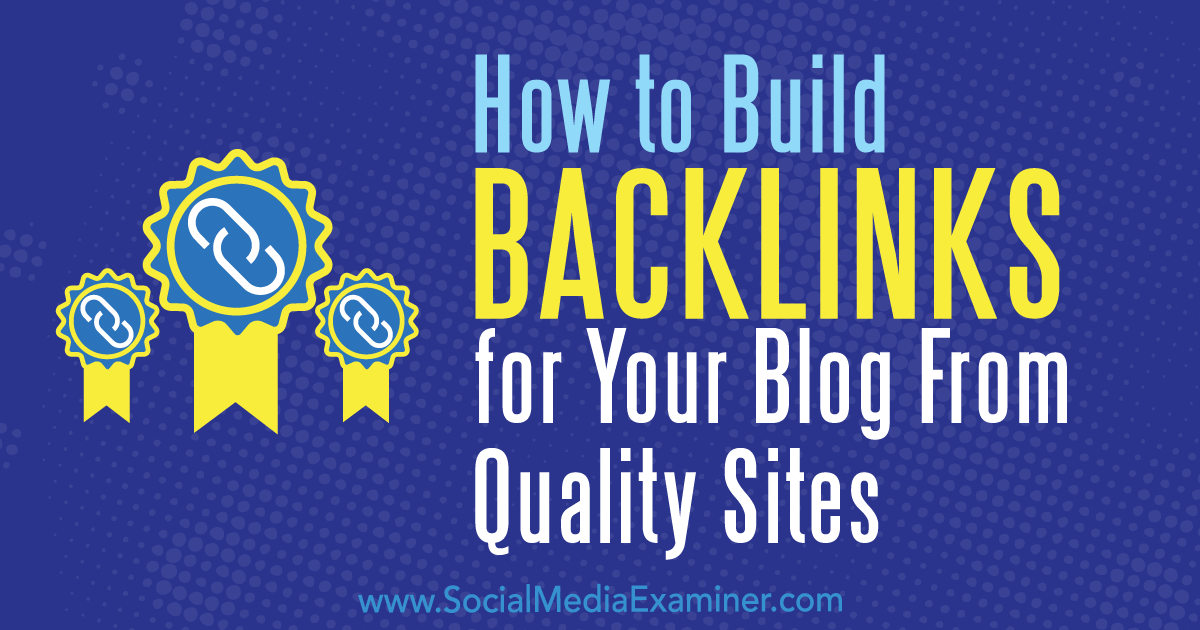 How to Build Backlinks for Your Blog From Quality Sites