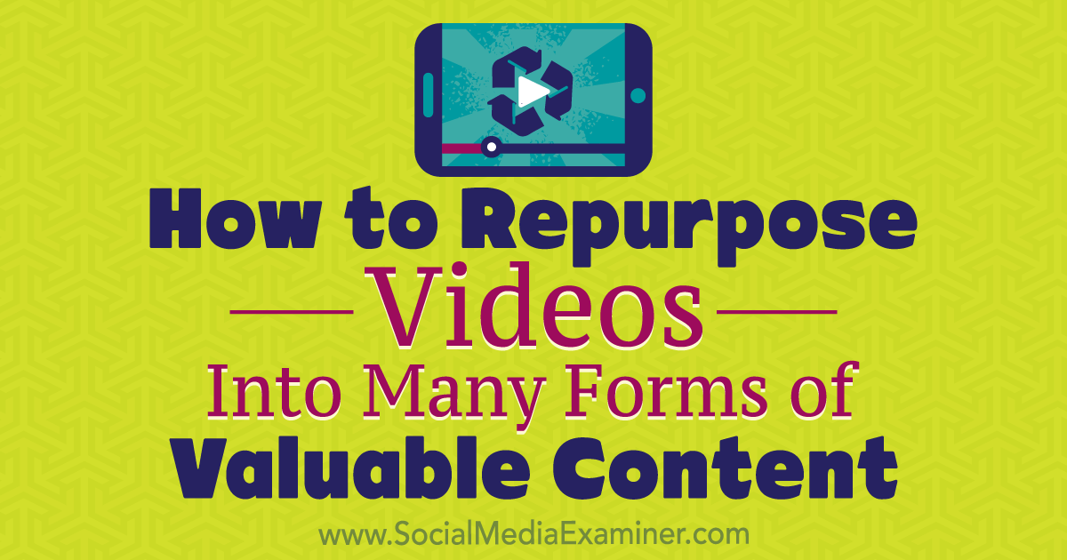 How to Repurpose Videos Into Many Forms of Valuable Content