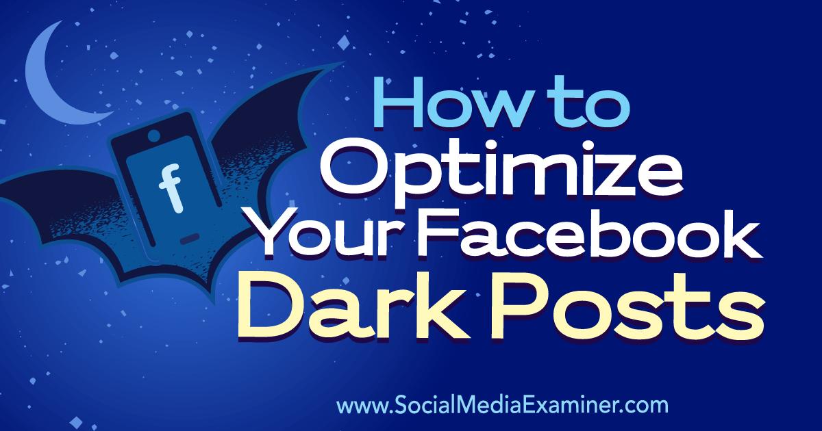 How to Optimize Your Facebook Dark Posts