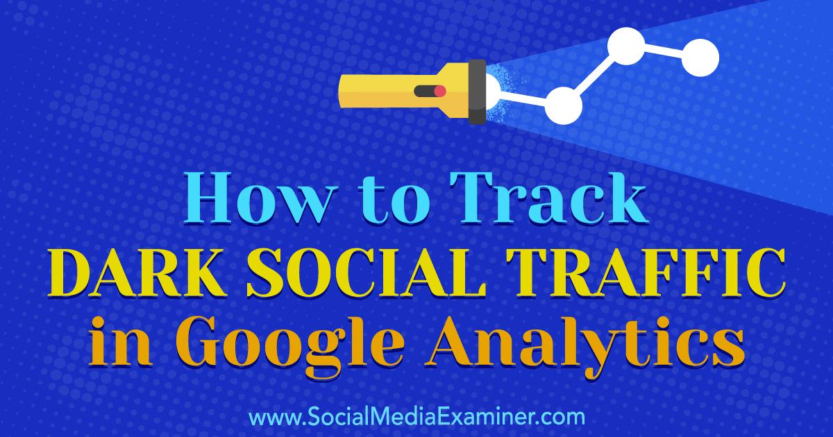 How to Track Dark Social Traffic in Google Analytics