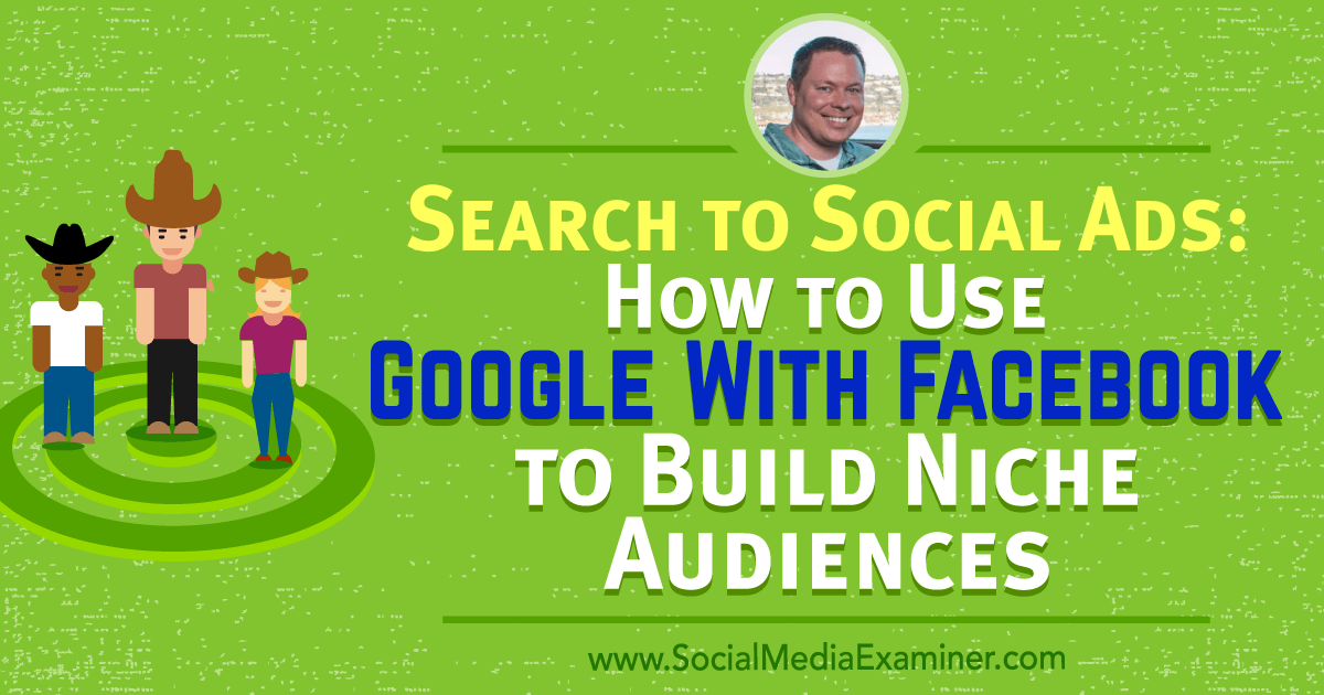 Search to Social Ads: How to Use Google With Facebook to Build Niche Audiences