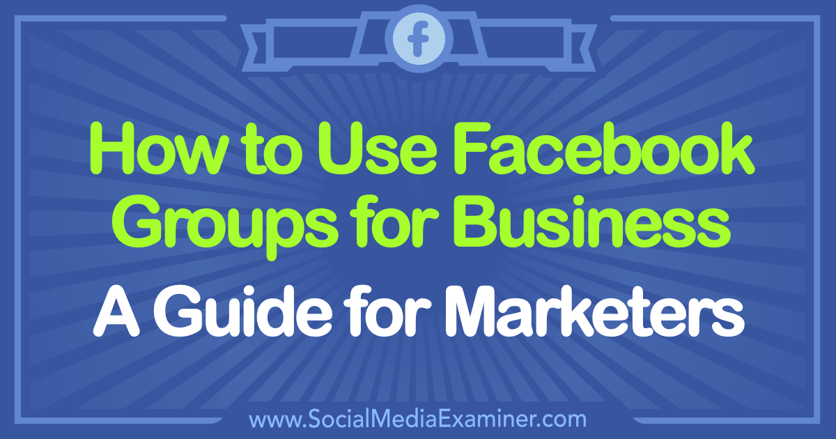 How to Use Facebook Groups for Business: A Guide for Marketers