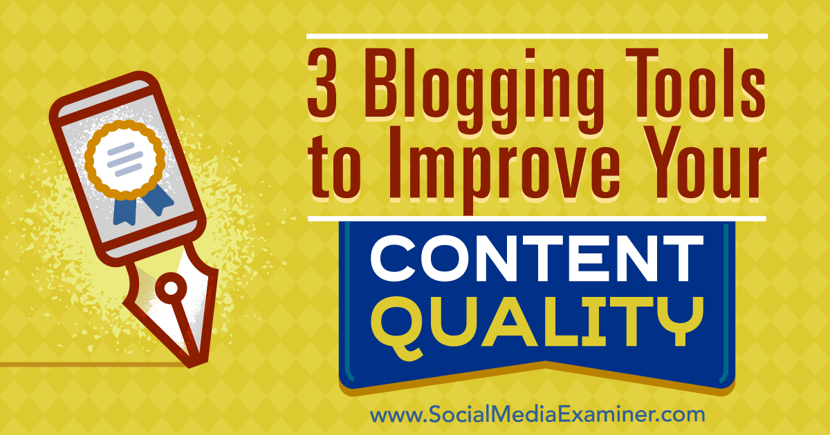3 Blogging Tools to Improve Your Content Quality