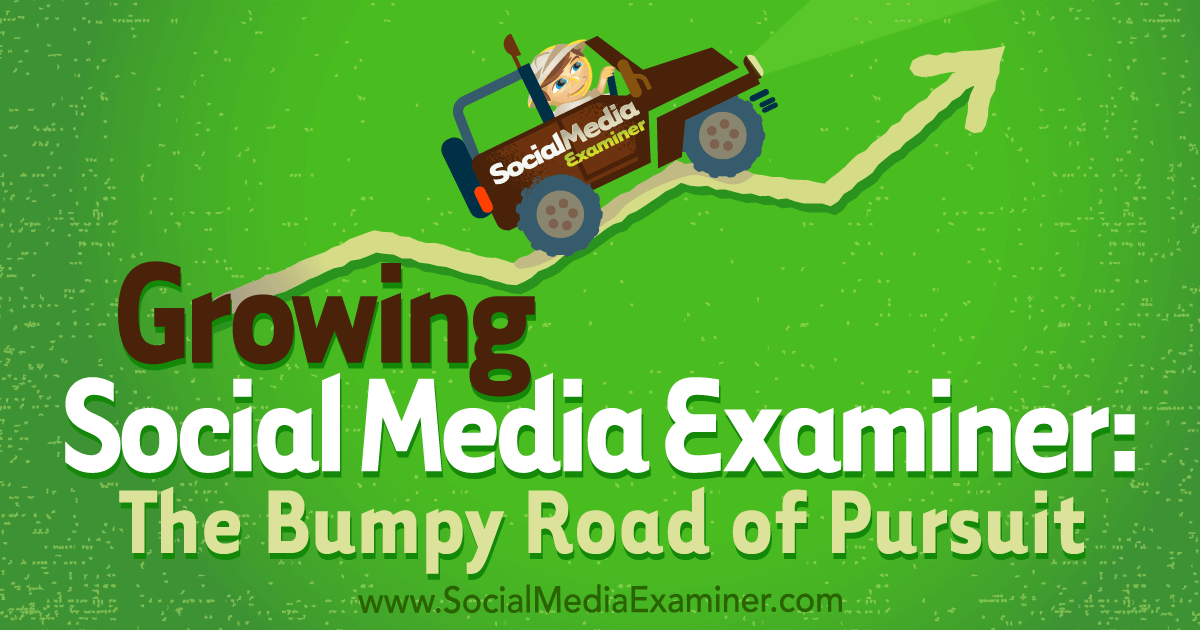 Growing Social Media Examiner: The Bumpy Road of Pursuit