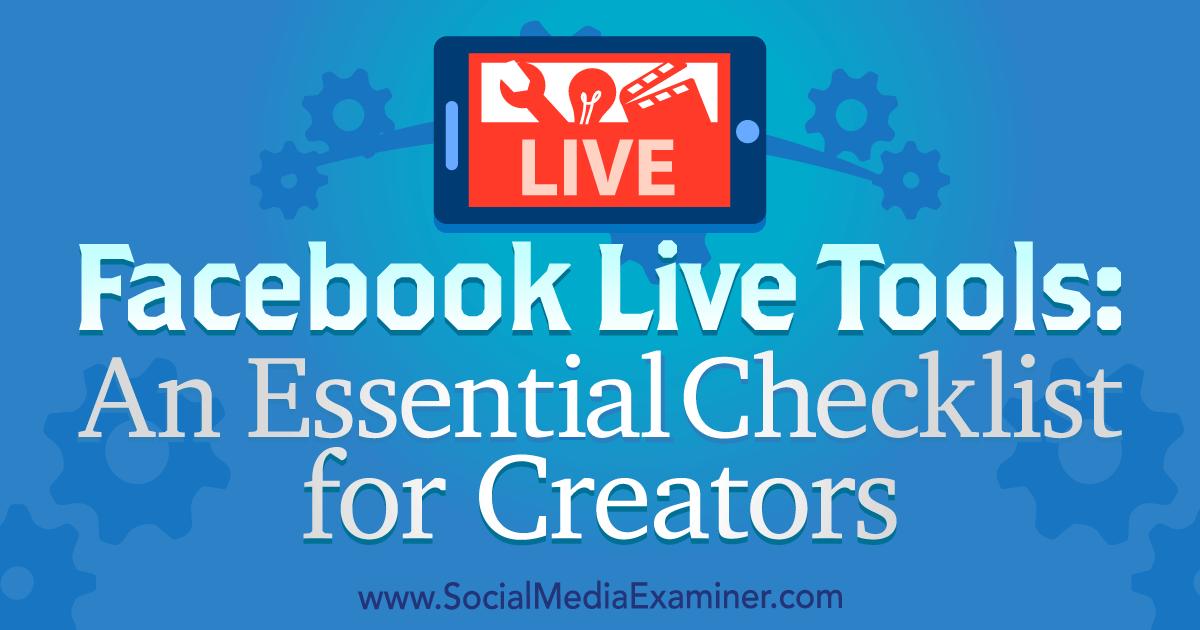 Facebook Live Tools: An Essential Checklist for Creators