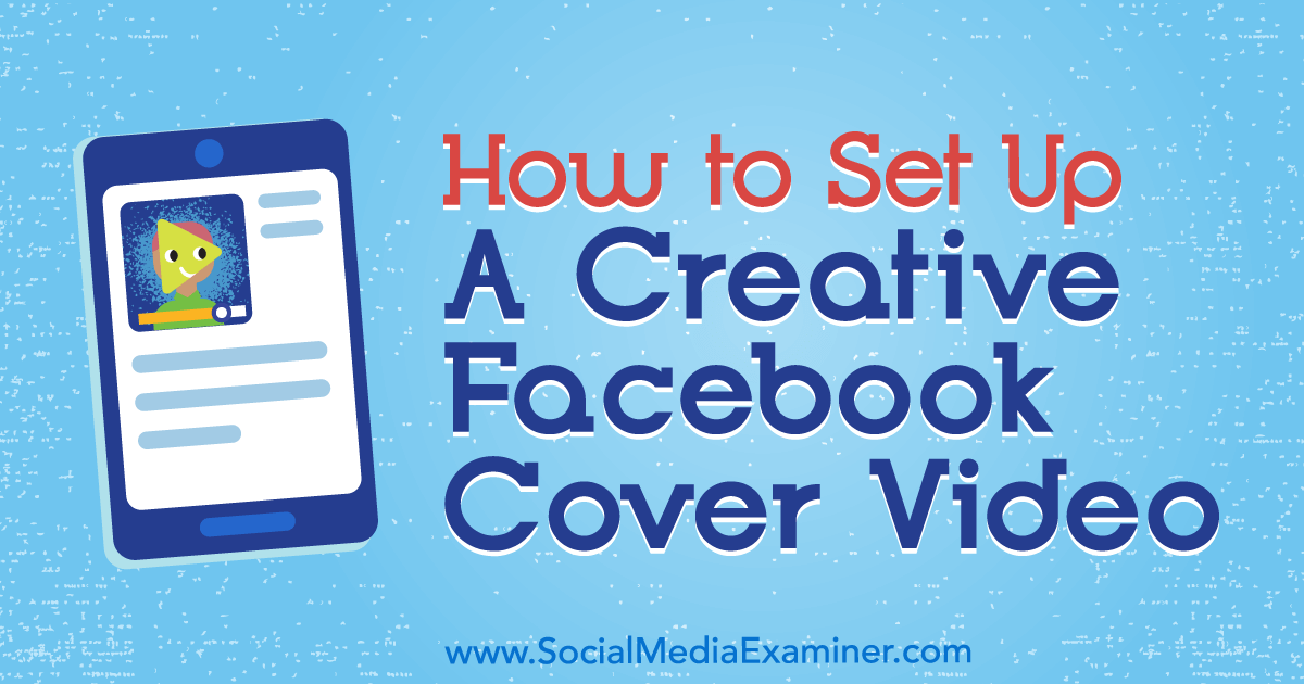 How to Set Up a Creative Facebook Cover Video