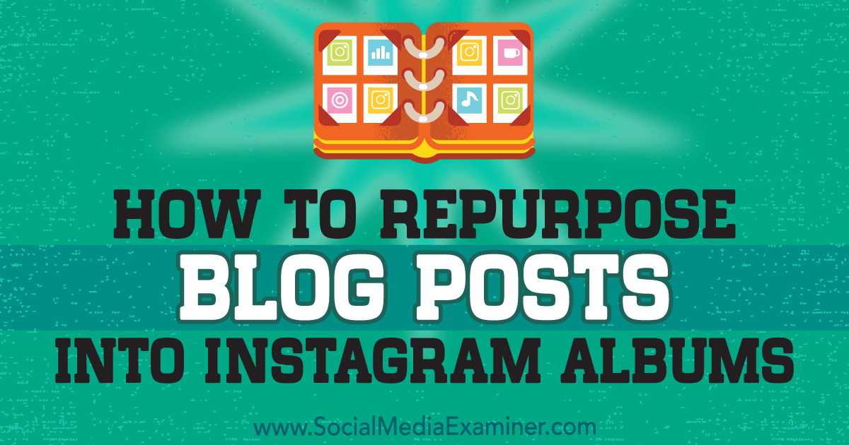 How to Repurpose Blog Posts Into Instagram Albums