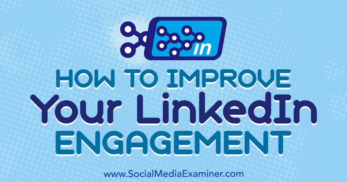 How to Improve Your LinkedIn Engagement