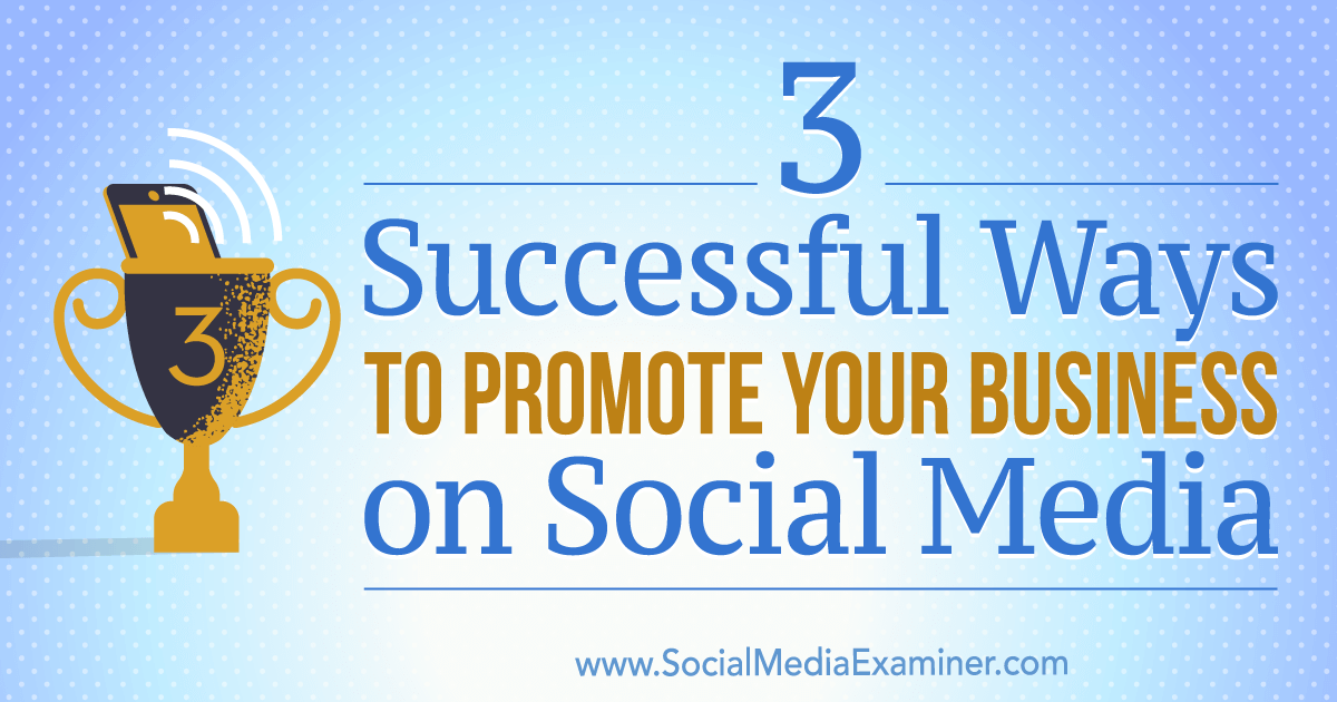 3 Successful Ways to Promote Your Business on Social Media
