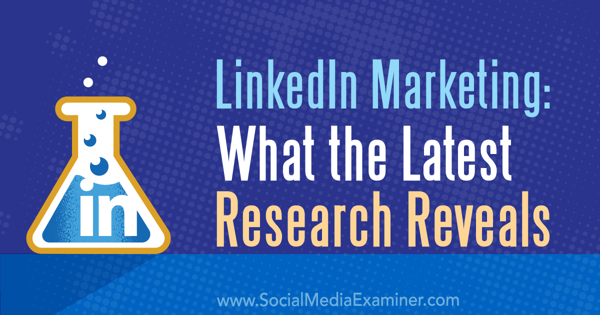 LinkedIn Marketing: What the Latest Research Reveals