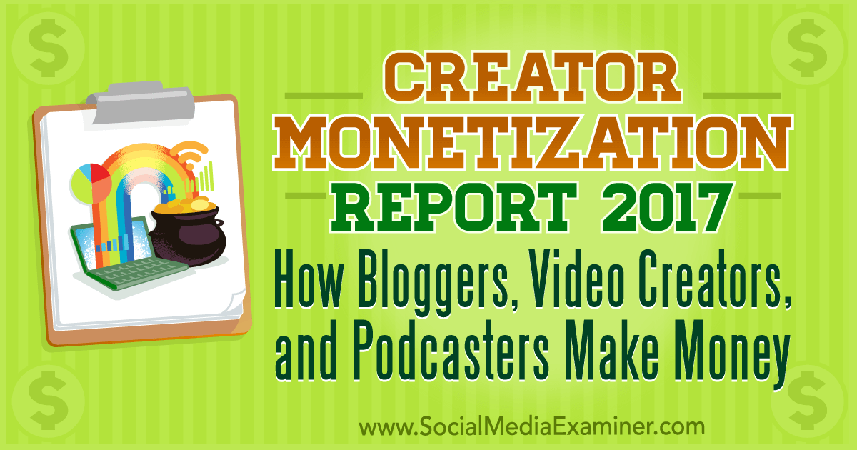 Creator Monetization Report 2017: How Bloggers, Video Creators, and Podcasters Make Money