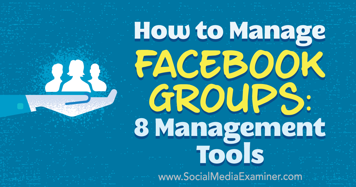 How to Manage Facebook Groups: 8 Management Tools