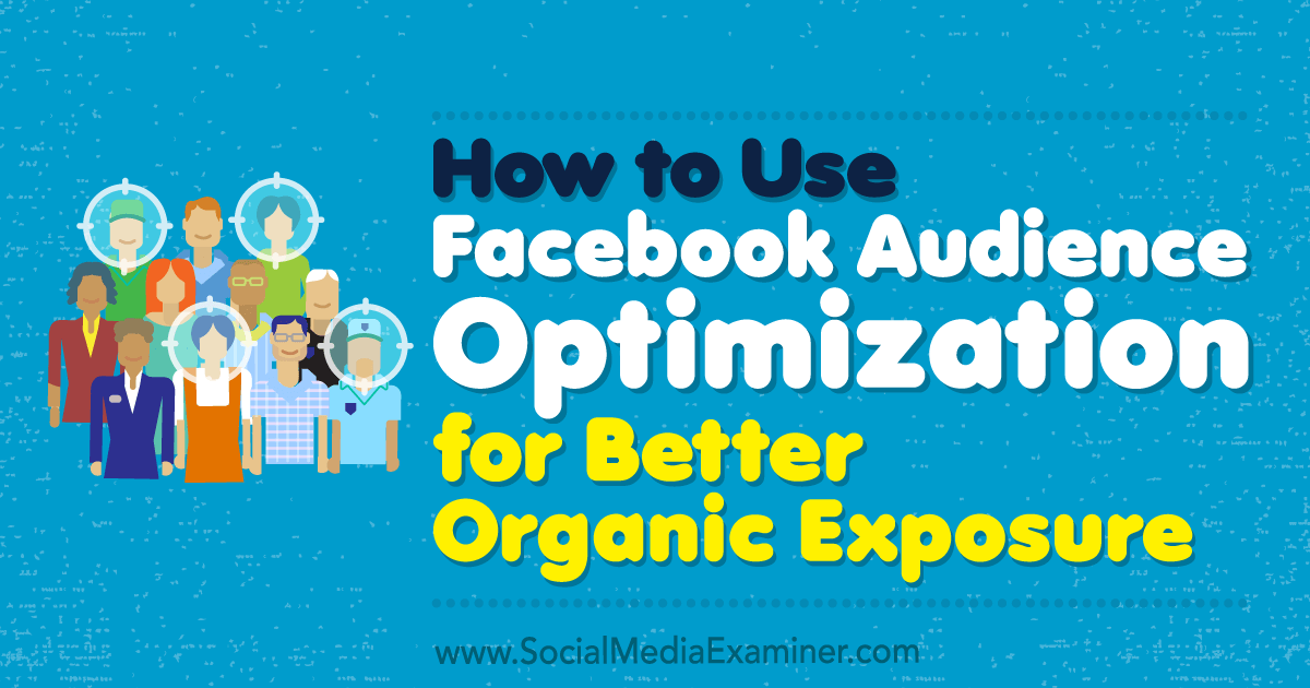 How to Use Facebook Audience Optimization for Better Organic Exposure