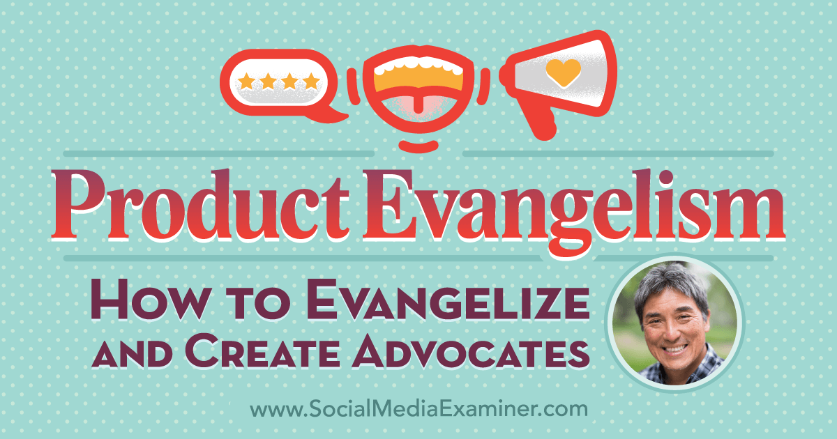 Product Evangelism: How to Evangelize and Create Advocates