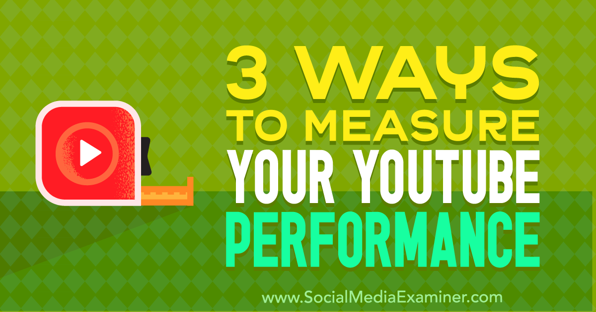3 Ways to Measure Your YouTube Performance