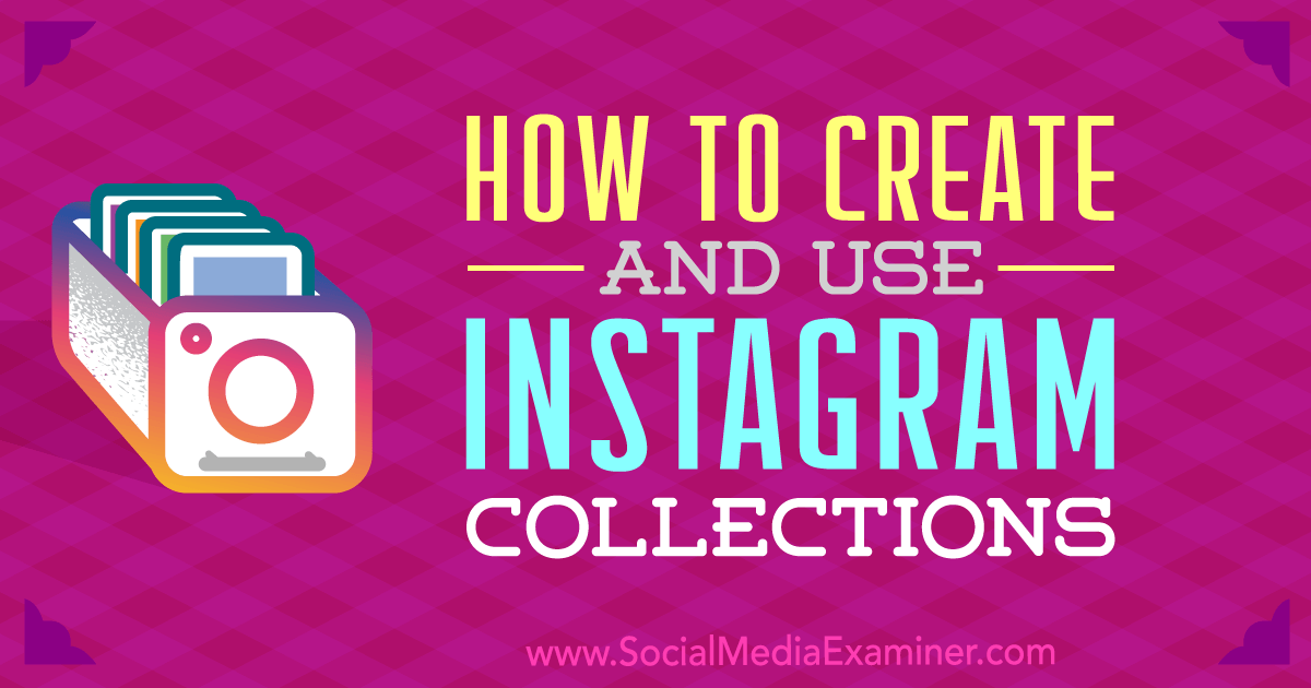 How to Create and Use Instagram Collections