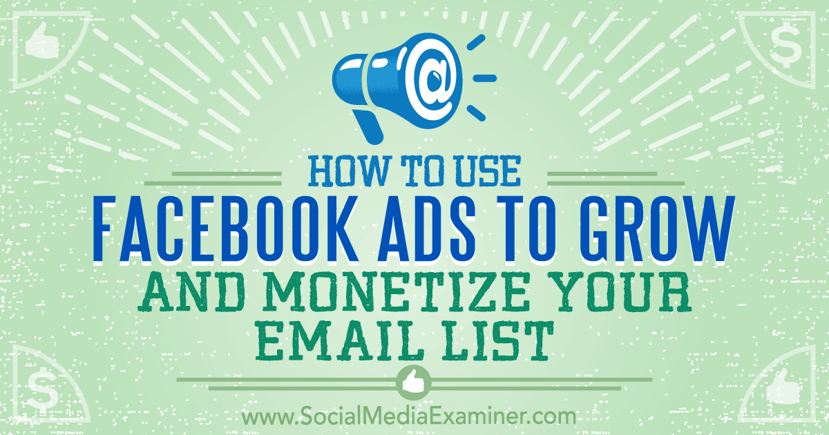 How to Use Facebook Ads to Grow and Monetize Your Email List