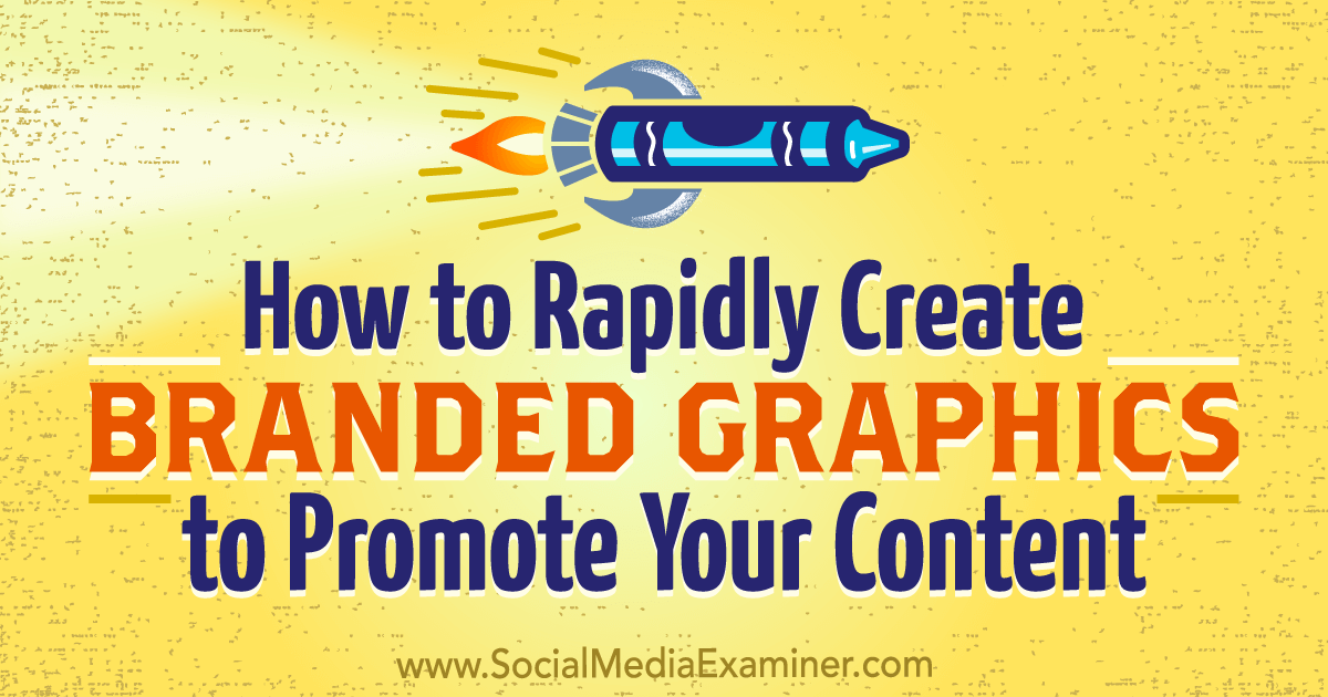 How to Rapidly Create Branded Graphics to Promote Your Content