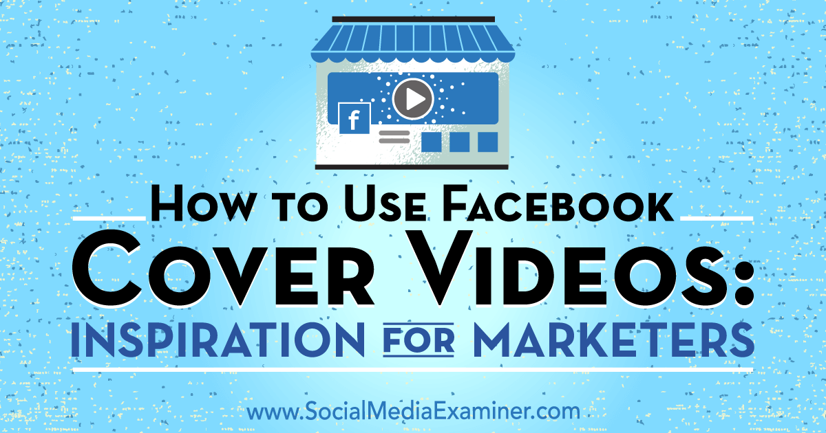 How to Use Facebook Cover Videos: Inspiration for Marketers