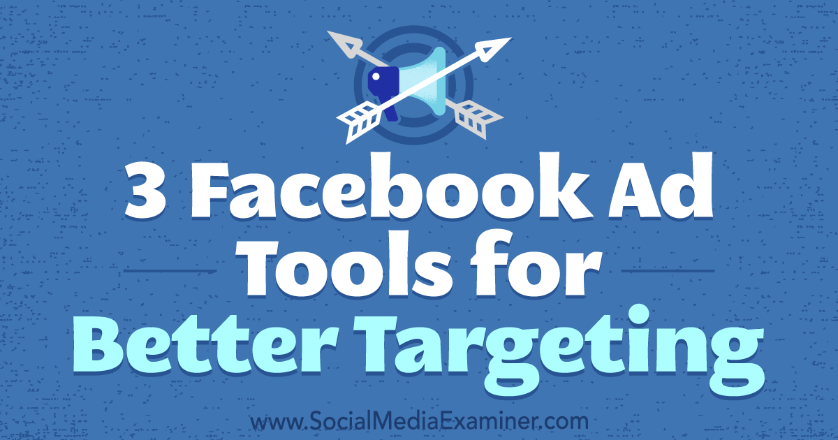 3 Facebook Ad Tools for Better Targeting