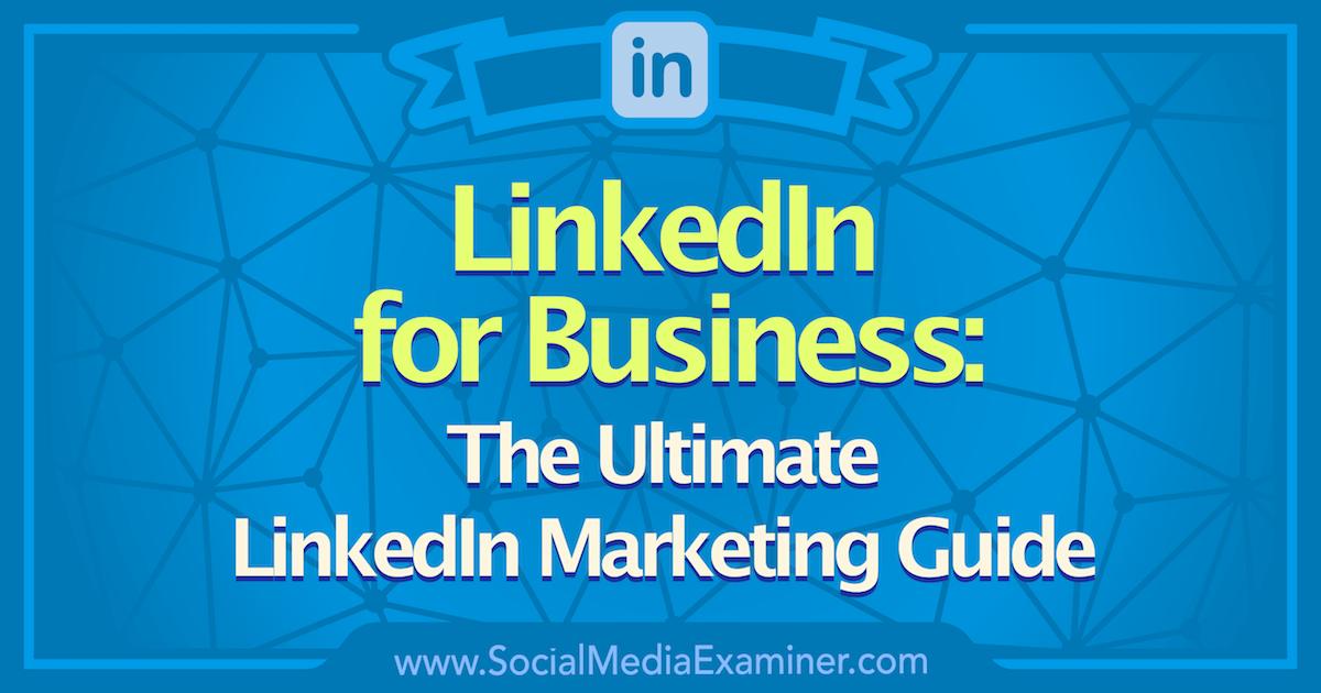 LinkedIn for Business: The Ultimate LinkedIn Marketing Guide
