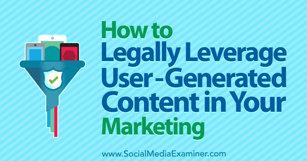 How to Legally Leverage User-Generated Content in Your Marketing