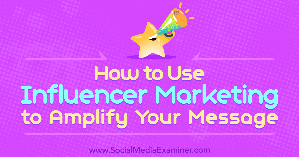 How to Use Influencer Marketing to Amplify Your Message