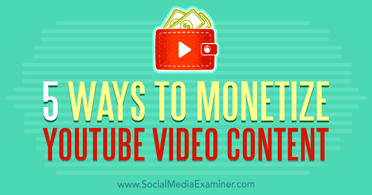 5 Ways to Monetize YouTube Video Content