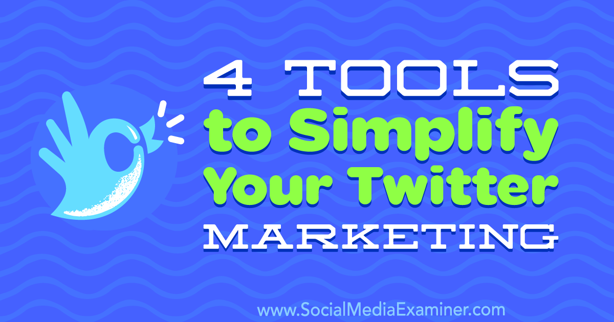 4 Tools to Simplify Your Twitter Marketing