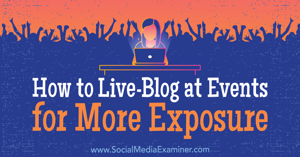 How to Live-Blog at Events for More Exposure