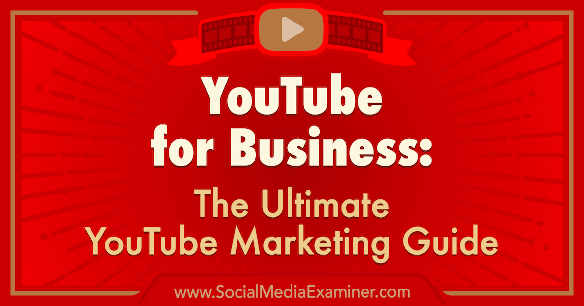 YouTube for Business: The Ultimate YouTube Marketing Guide